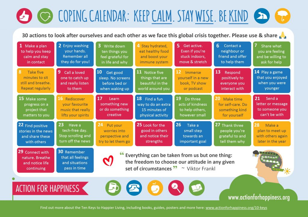 Calendar of ideas to help cope with the current disruption - from https://www.actionforhappiness.org/coping-calendar